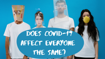 Does COVID-19 affect everyone the same?